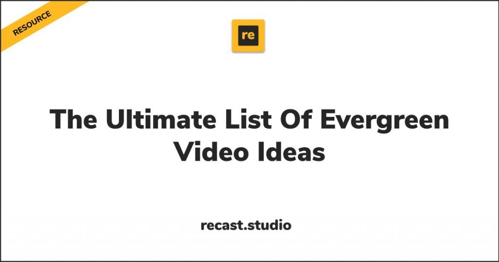 The Ultimate List Of Evergreen Video Ideas Uncategorized